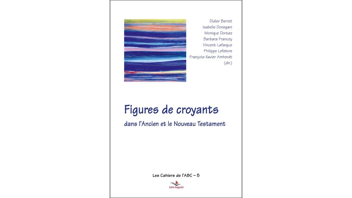 Figures de croyants dans l'Ancien et le Nouveau Testament – Equipe de l'ABC
