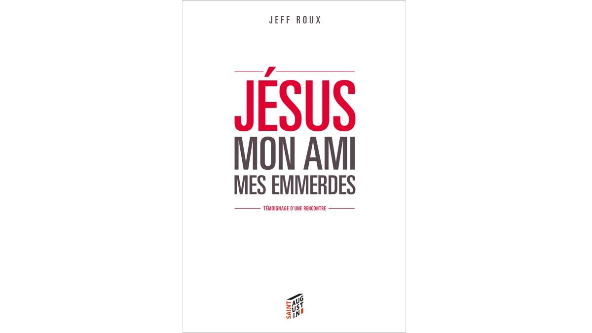 Jésus, mon ami, mes emmerdes – Jeff Roux