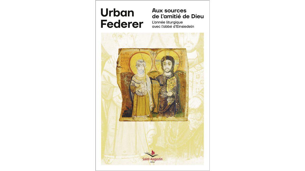 Aux source de l'amitié de Dieu – Urban Federer