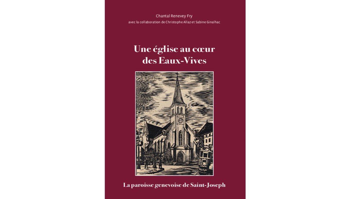 Une église au coeur des Eaux-Vive – La paroisse genevoise de Saint-Joseph