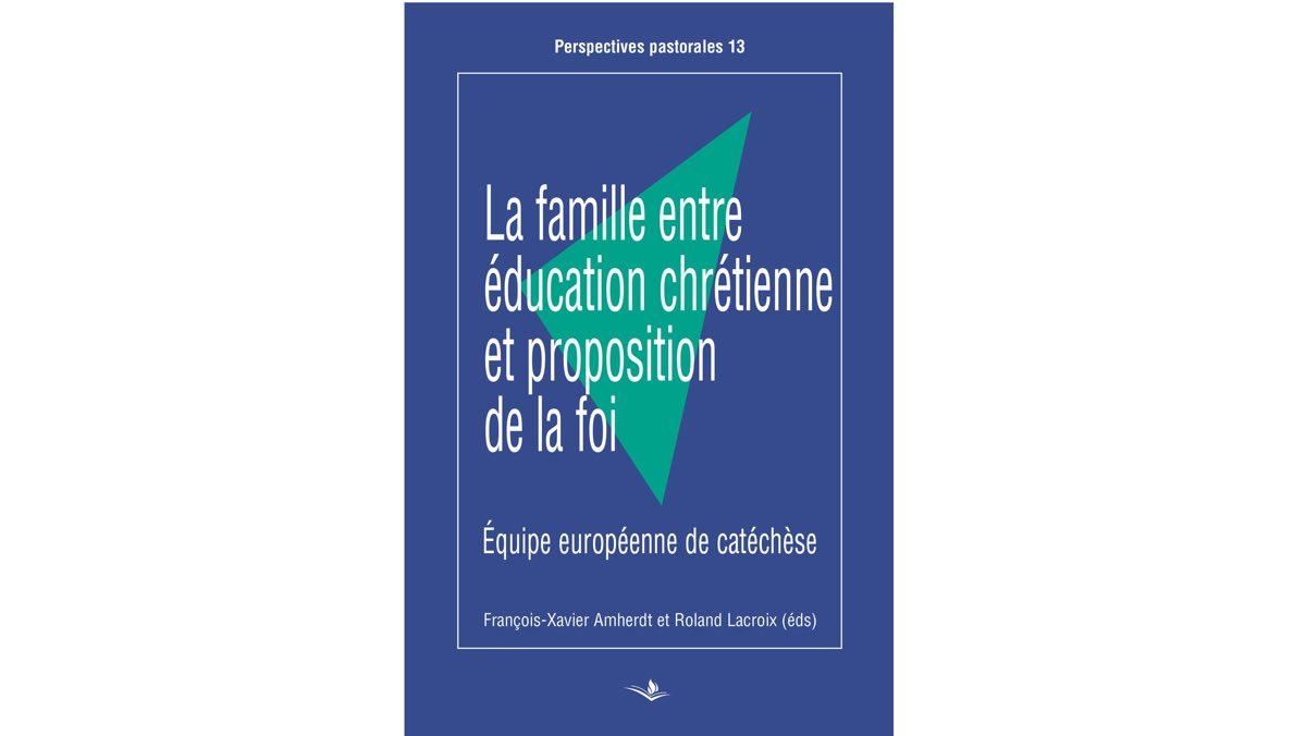 La famille entre éducation chrétienne et proposition de la foi – François-Xavier Amherdt et Roland Lacroix