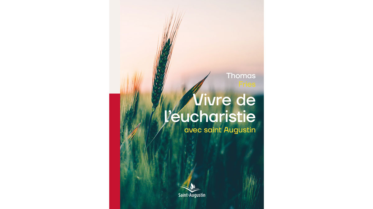 Vivre de l'eucharistie avec saint Augustin – Thomas Fries